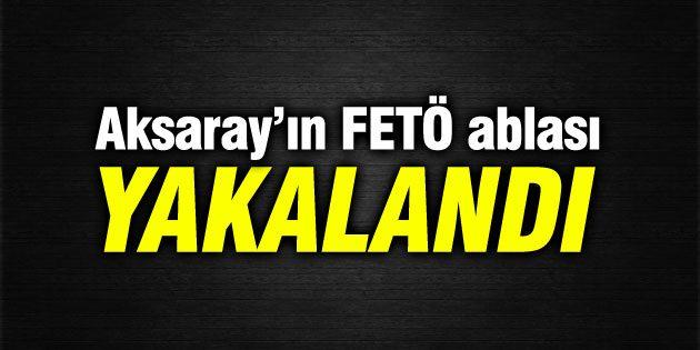 Aksaray'ın FETÖ ablası olduğu iddia edilen şahıs yakalandı