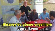 Aksaray'da görme engellilere aşure ikramı