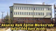 Aksaray Halk Eğitim Merkezi'nde bu yıl 444 kurs açıldı