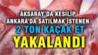 Aksaray'dan Ankara'ya götürülen 2 ton kaçak et yakalandı