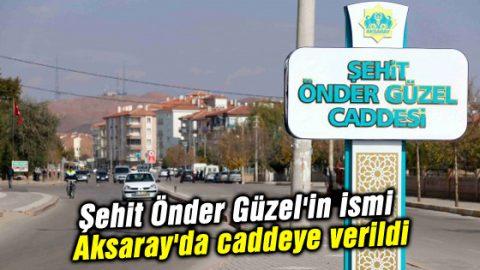 Şehit Önder Güzel'in ismi Aksaray'da caddeye verildi