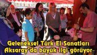 Geleneksel Türk El Sanatları Aksaray'da büyük ilgi görüyor