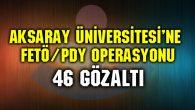 Aksaray Üniversitesi'ne FETÖ operasyonu