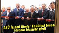 ASÜ İslami İlimler Fakütesi binası törenle hizmete girdi