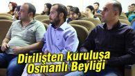 Dirilişten kuruluşa Osmanlı Beyliği