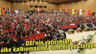 DSİ'nin yatırımları ülke kalkınmasında önemli yer tutuyor