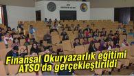 Finansal Okuryazarlık eğitimi ATSO'da gerçekleştirildi