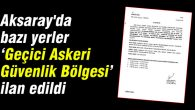 Aksaray'da bazı yerler geçici askeri güvenlik bölgesi ilan edildi