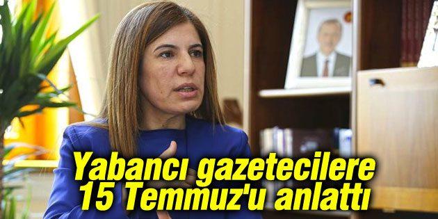 İlknur İnceöz, yabancı gazetecilere 15 Temmuz'u anlattı