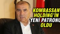 Kombassan Holding Yönetim Kurulu Başkanlığına getirildi