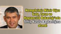 Hemşehrimiz Münir Uğuz Teftiş Kurulu Başkanlığına atandı