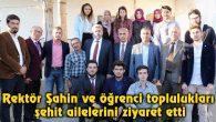 Rektör Şahin ve öğrenci toplulukları şehit ailelerini ziyaret etti