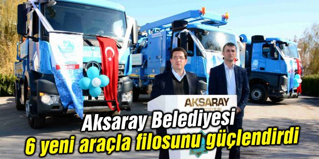 Aksaray Belediyesi 6 yeni aracın tanıtımını yaptı