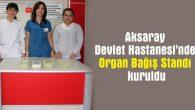 Aksaray Devlet Hastanesi'nde Organ Bağış Standı kuruldu