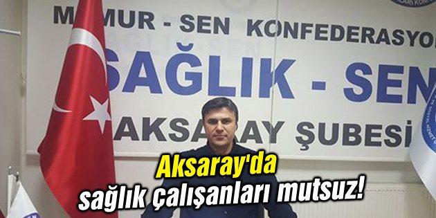 Aksaray'da sağlık çalışanları mutsuz!