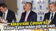 Ankara'daki Çalıştay'da Rektör Şahin moderatörlük yaptı