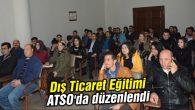 Dış Ticaret Eğitimi ATSO'da düzenlendi