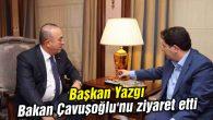 Başkan Yazgı, Bakan Çavuşoğlu'nu ziyaret etti