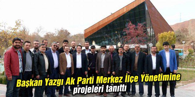 Başkan Yazgı, Ak Parti Merkez İlçe Yönetimine projeleri tanıttı