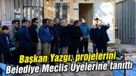 Başkan Yazgı, projelerini Belediye Meclis Üyelerine tanıttı