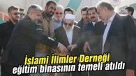 İslami İlimler Derneği eğitim binasının temeli atıldı