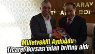 Milletvekili Aydoğdu, Ticaret Borsası'ndan brifing aldı