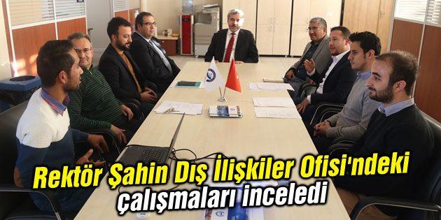 Rektör Şahin Dış İlişkiler Ofisi'ndeki çalışmaları inceledi