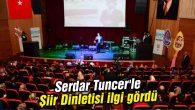 Serdar Tuncer'le Şiir Dinletisi ilgi gördü