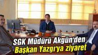 SGK Müdürü Akgün'den Başkan Yazgı'ya ziyaret
