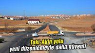 Toki-Akin yolu yeni düzenlemeyle daha güvenli