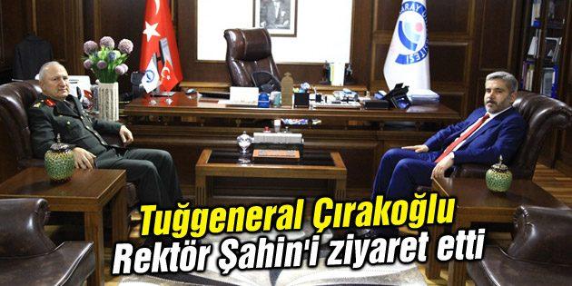 Tuğgeneral Çırakoğlu Rektör Şahin'i ziyaret etti