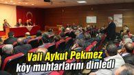 Vali Aykut Pekmez köy muhtarlarını dinledi