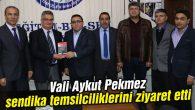 Vali Aykut Pekmez sendika temsilciliklerini ziyaret etti