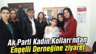 Ak Parti Kadın Kolları'ndan Engelli Derneğine ziyaret