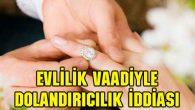 Evlilik vaadiyle dolandırıcılık yapan 2 kişi yakalandı