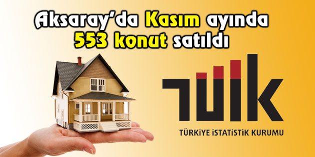 Aksaray'da Kasım ayında 553 konut satıldı
