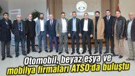 Otomobil, beyaz eşya ve mobilya firmaları ATSO'da buluştu
