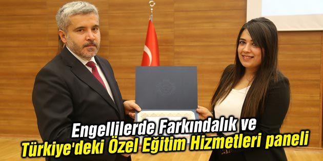 Engellilerde Farkındalık ve Türkiye'deki Özel Eğitim Hizmetleri paneli