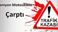 Kamyon motosiklete çarptı: 1 yaralı