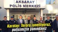 Karatay: Terörü lanetliyoruz, polisimizin yanındayız