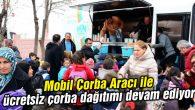 Mobil Çorba Aracı ile ücretsiz çorba dağıtımı devam ediyor