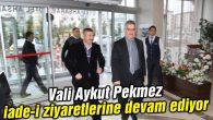 Vali Aykut Pekmez iade-i ziyaretlerine devam ediyor