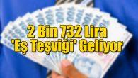 2 Bin 732 Lira 'Eş Teşviği' geliyor