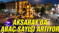 Aksaray'da trafiğe kayıtlı araç sayısı 117 bin 681 oldu