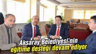Aksaray Belediyesi eğitime desteğini sürdürüyor