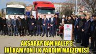 Aksaray'dan Halep'e iki kamyon ilk yardım malzemesi
