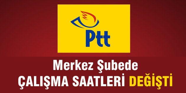 PTT Merkez Şube'de mesai saatleri değişti