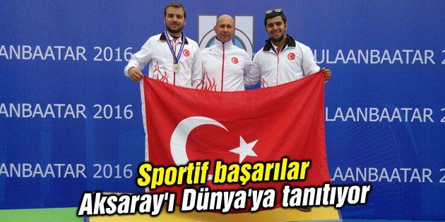 Sportif başarılar Aksaray'ı Dünya'ya tanıtıyor