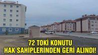 72 TOKİ konutu sahiplerinden geri alındı!