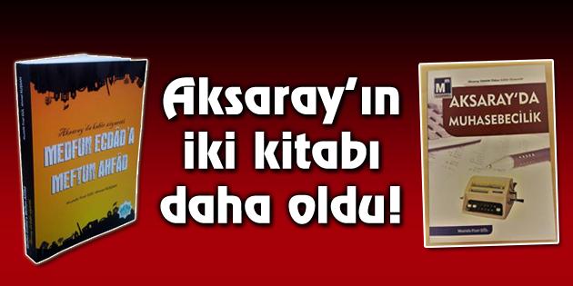 Aksaray'ın iki kitabı daha oldu!